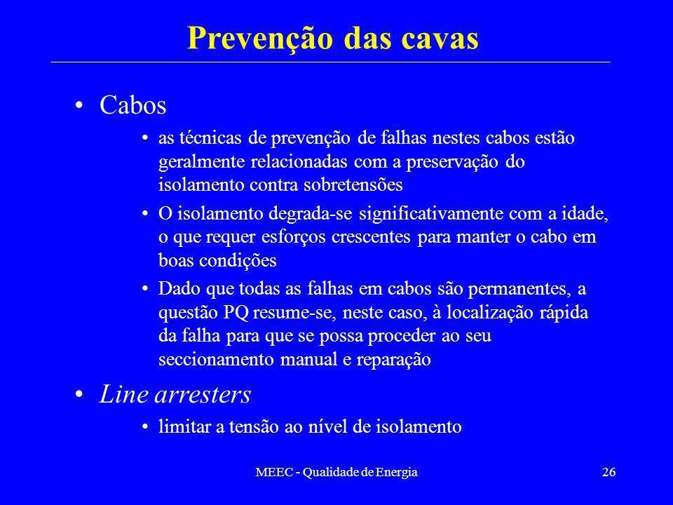 MEEC - Qualidade de Energia26 Cabos as técnicas de prevenção de falhas nestes cabos estão geralmente relacionadas com a preservação do isolamento cont