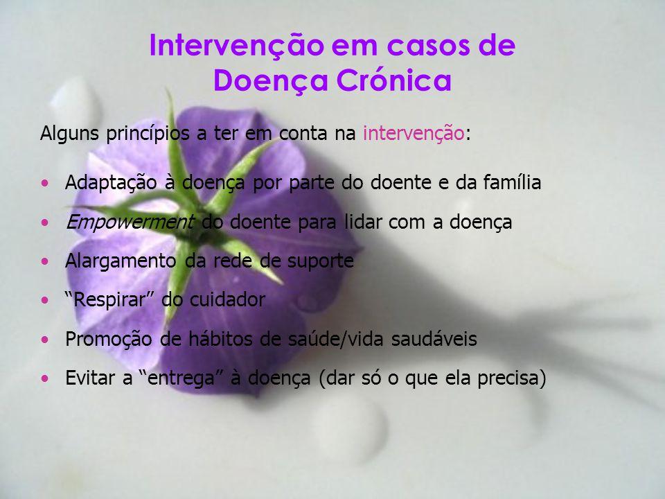 Intervenção em casos de Doença Crónica Alguns princípios a ter em conta na intervenção: Adaptação à doença por parte do doente e da família Empowermen