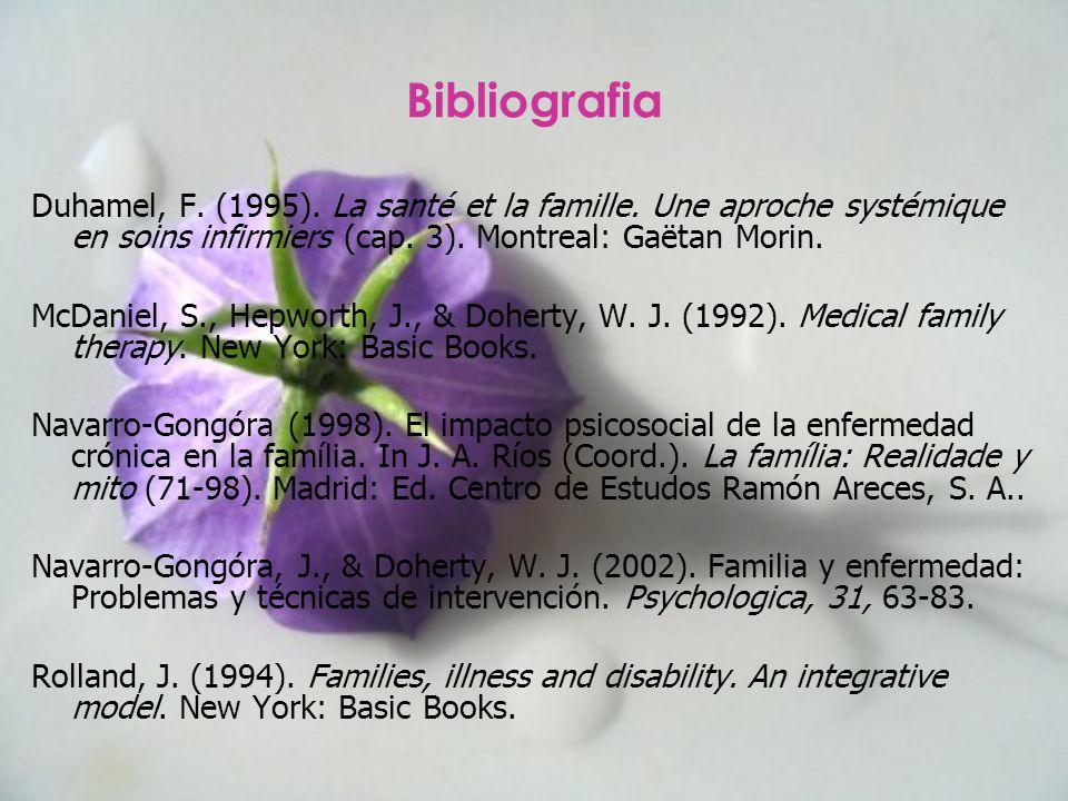 Bibliografia Duhamel, F. (1995). La santé et la famille. Une aproche systémique en soins infirmiers (cap. 3). Montreal: Gaëtan Morin. McDaniel, S., He