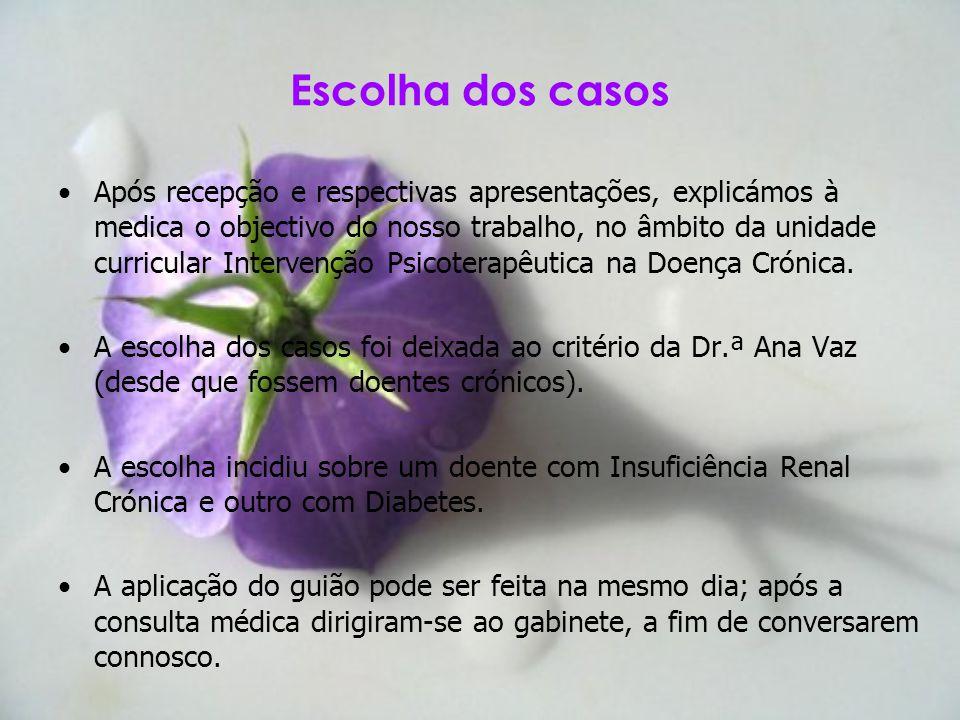 Escolha dos casos Após recepção e respectivas apresentações, explicámos à medica o objectivo do nosso trabalho, no âmbito da unidade curricular Interv