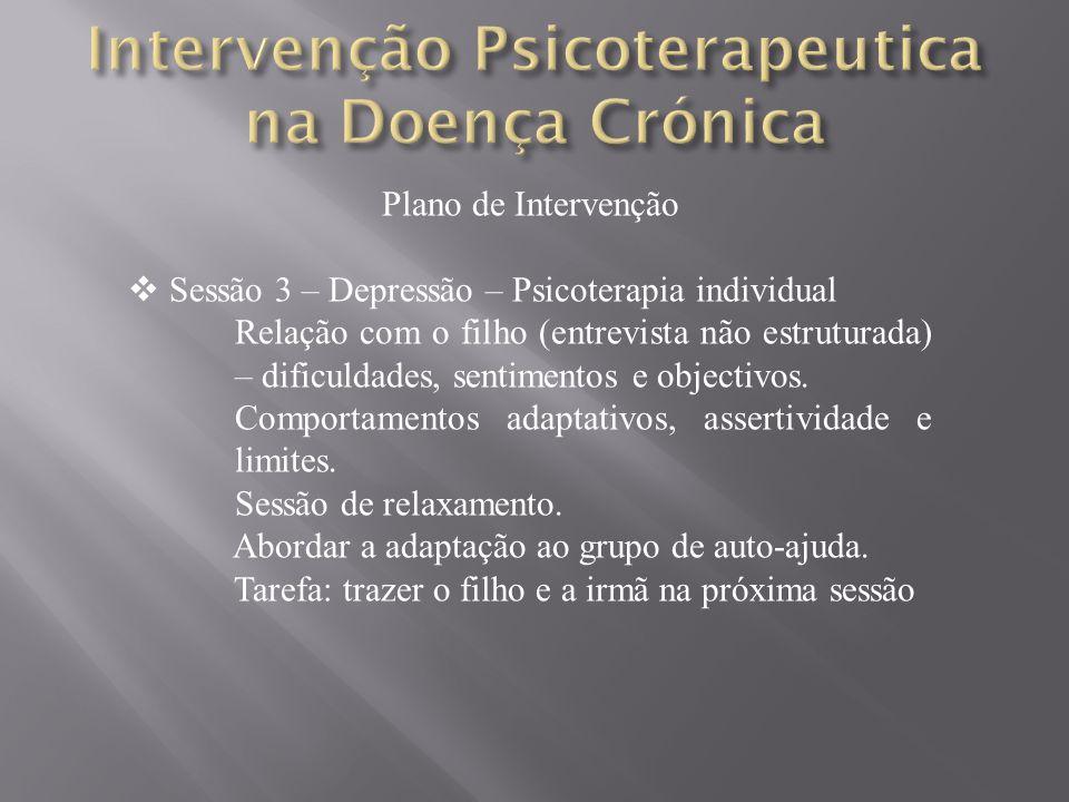 Plano de Intervenção Sessão 3 – Depressão – Psicoterapia individual Relação com o filho (entrevista não estruturada) – dificuldades, sentimentos e objectivos.