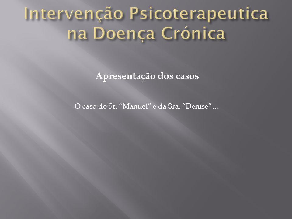 Apresentação dos casos O caso do Sr. Manuel e da Sra. Denise…