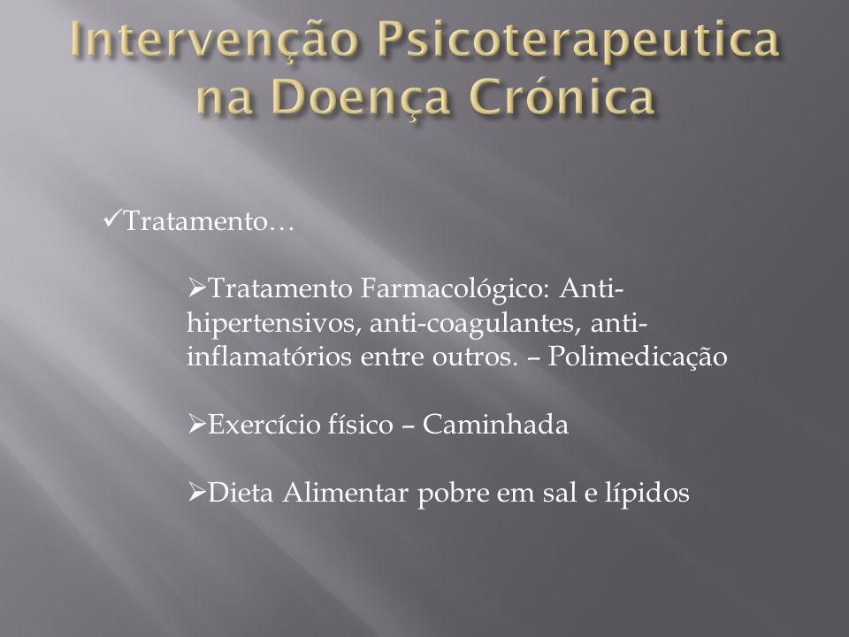 Tratamento… Tratamento Farmacológico: Anti- hipertensivos, anti-coagulantes, anti- inflamatórios entre outros. – Polimedicação Exercício físico – Cami