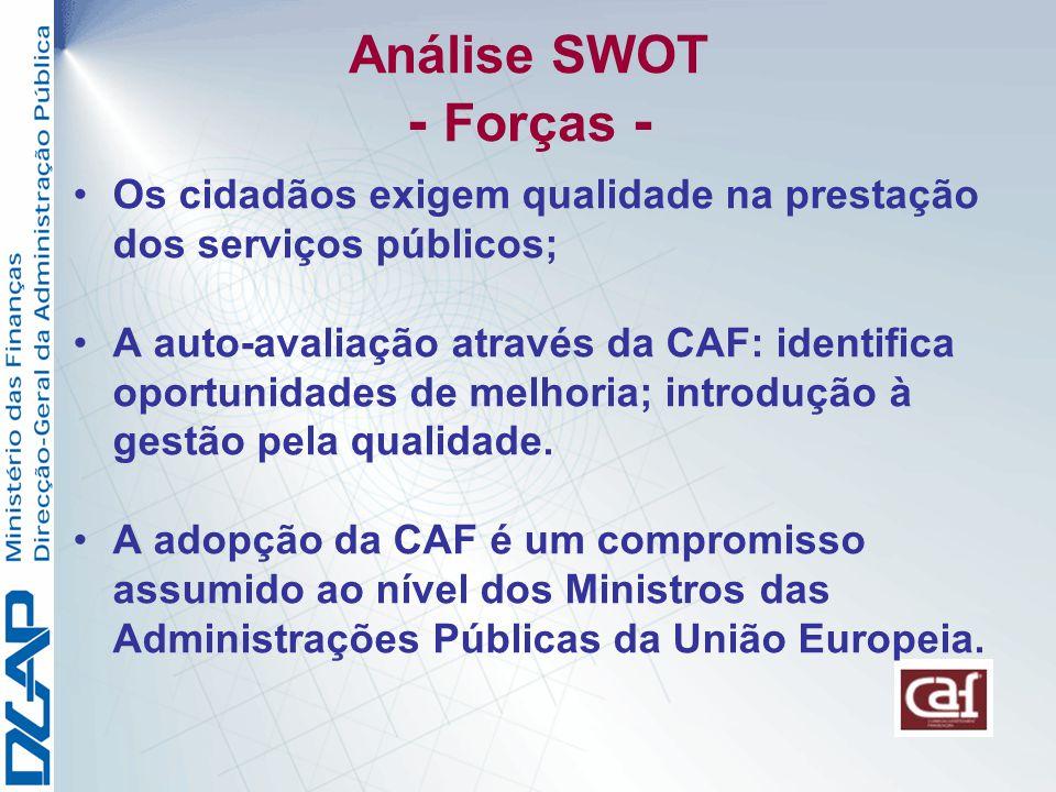 Análise SWOT - Forças - Os cidadãos exigem qualidade na prestação dos serviços públicos; A auto-avaliação através da CAF: identifica oportunidades de melhoria; introdução à gestão pela qualidade.