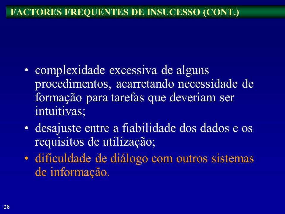 27 FACTORES FREQUENTES DE INSUCESSO Falta de receptividade dos utilizadores finais por reacção negativa à alteração de rotinas estabelecidas, por falt