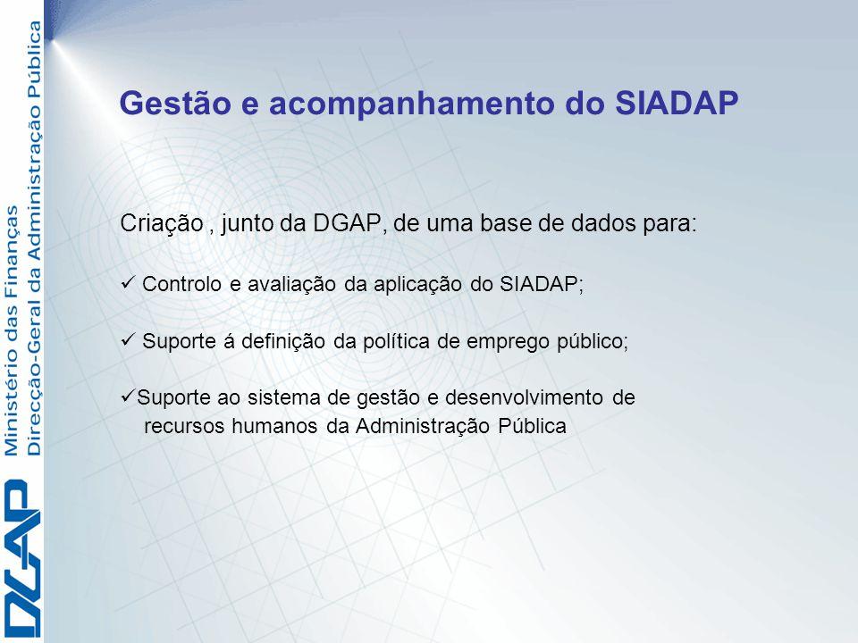 Gestão e acompanhamento do SIADAP Criação, junto da DGAP, de uma base de dados para: Controlo e avaliação da aplicação do SIADAP; Suporte á definição