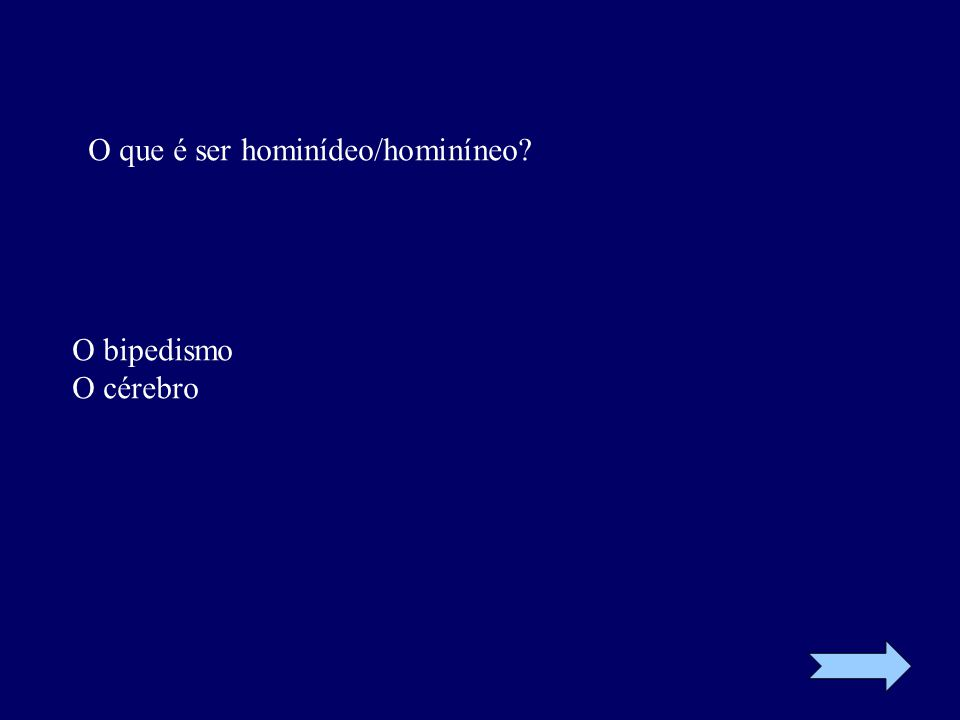 O que é ser hominídeo/hominíneo? O bipedismo O cérebro