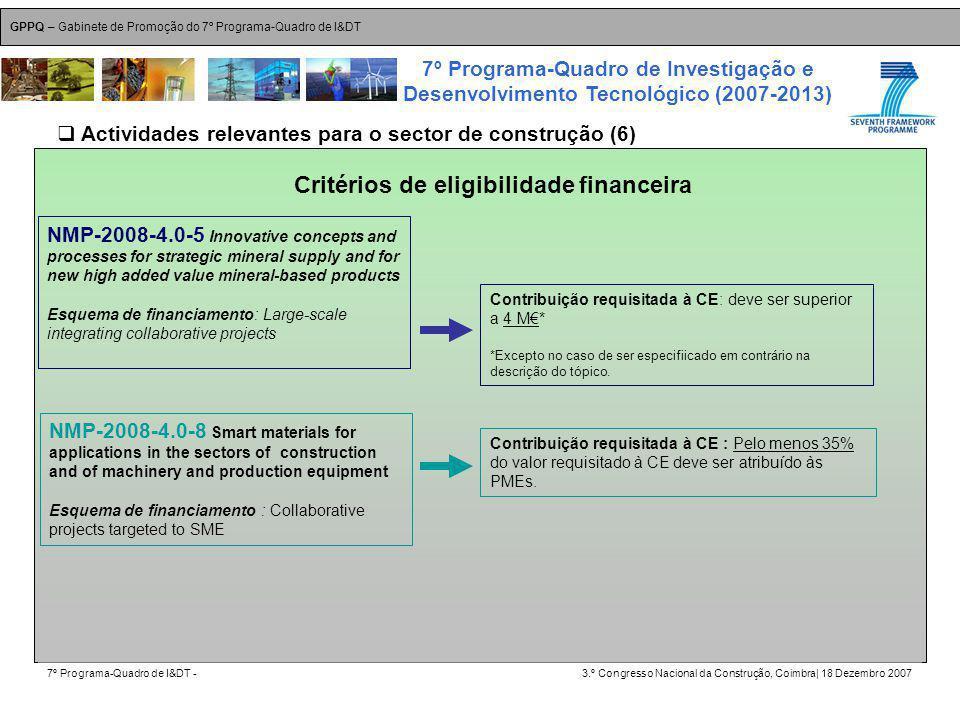 GPPQ – Gabinete de Promoção do 7º Programa-Quadro de I&DT 7º Programa-Quadro de I&DT -3.º Congresso Nacional da Construção, Coimbra| 18 Dezembro 2007 7º Programa-Quadro de Investigação e Desenvolvimento Tecnológico (2007-2013) 19 NMP-2008-4.0-5 Innovative concepts and processes for strategic mineral supply and for new high added value mineral-based products Esquema de financiamento: Large-scale integrating collaborative projects Critérios de eligibilidade financeira Contribuição requisitada à CE: deve ser superior a 4 M* *Excepto no caso de ser especifiicado em contrário na descrição do tópico.