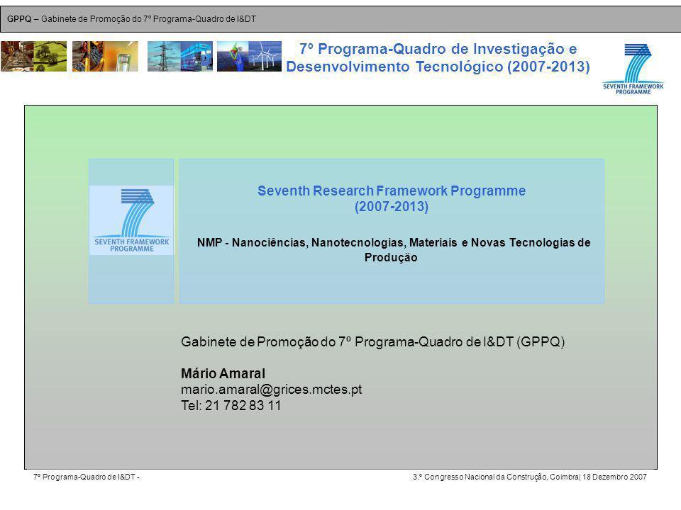 GPPQ – Gabinete de Promoção do 7º Programa-Quadro de I&DT 7º Programa-Quadro de I&DT -3.º Congresso Nacional da Construção, Coimbra| 18 Dezembro 2007 7º Programa-Quadro de Investigação e Desenvolvimento Tecnológico (2007-2013) 21 Seventh Research Framework Programme (2007-2013) NMP - Nanociências, Nanotecnologias, Materiais e Novas Tecnologias de Produção Gabinete de Promoção do 7º Programa-Quadro de I&DT (GPPQ) Mário Amaral mario.amaral@grices.mctes.pt Tel: 21 782 83 11