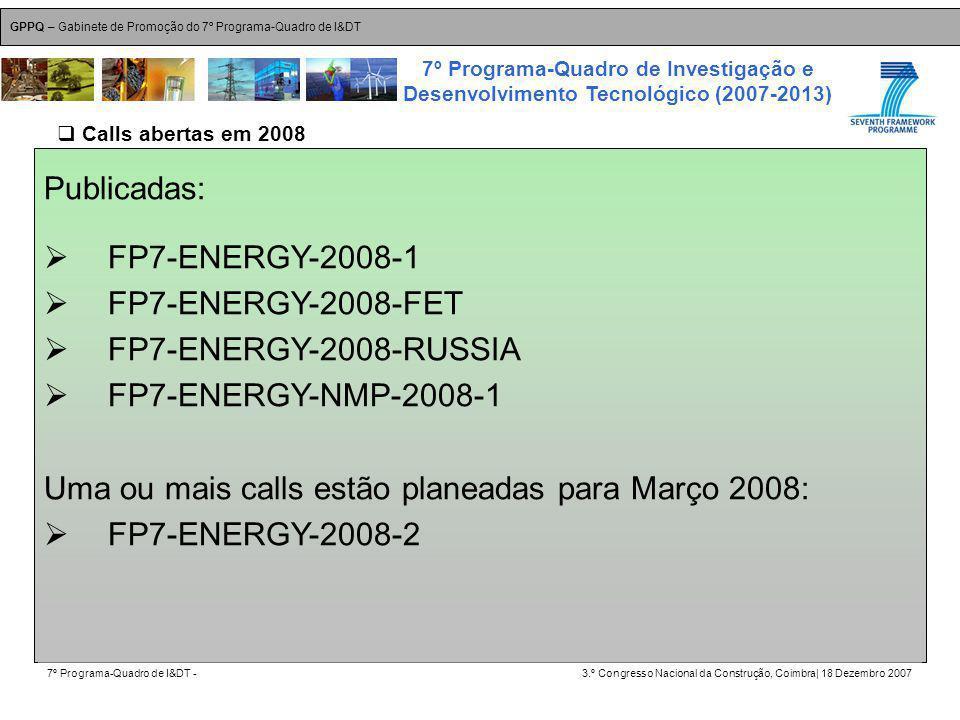 GPPQ – Gabinete de Promoção do 7º Programa-Quadro de I&DT 7º Programa-Quadro de I&DT -3.º Congresso Nacional da Construção, Coimbra| 18 Dezembro 2007 7º Programa-Quadro de Investigação e Desenvolvimento Tecnológico (2007-2013) 24 Publicadas: FP7-ENERGY-2008-1 FP7-ENERGY-2008-FET FP7-ENERGY-2008-RUSSIA FP7-ENERGY-NMP-2008-1 Uma ou mais calls estão planeadas para Março 2008: FP7-ENERGY-2008-2 Calls abertas em 2008