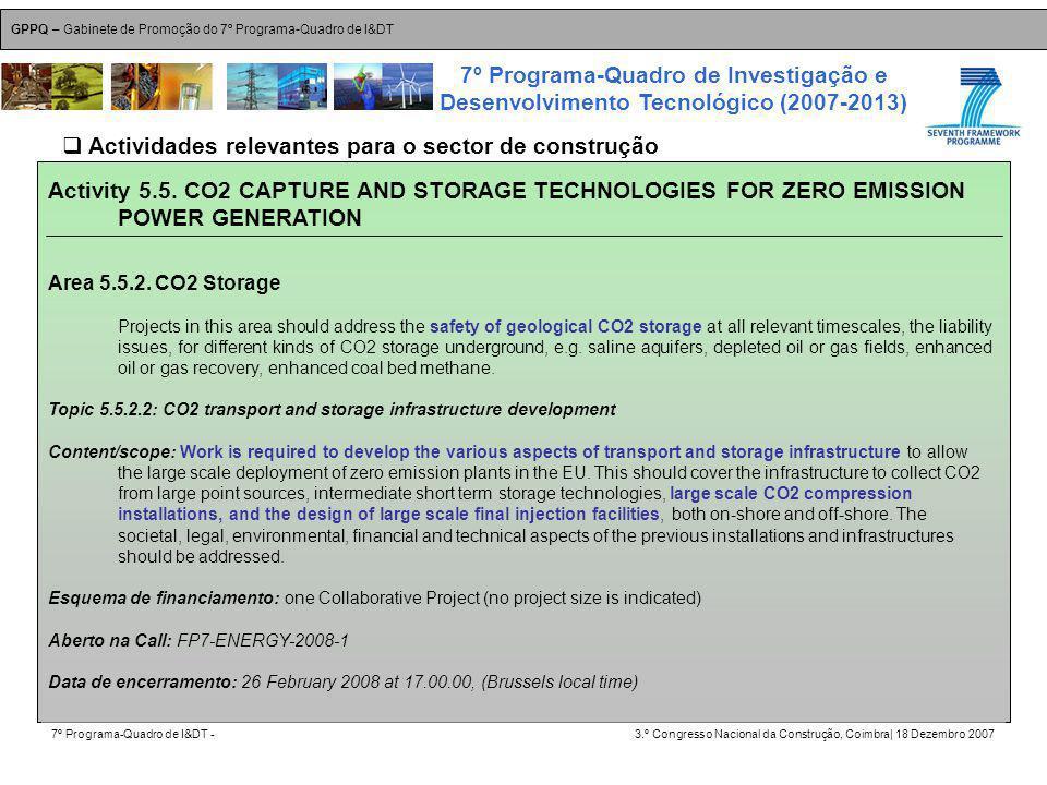 GPPQ – Gabinete de Promoção do 7º Programa-Quadro de I&DT 7º Programa-Quadro de I&DT -3.º Congresso Nacional da Construção, Coimbra| 18 Dezembro 2007 7º Programa-Quadro de Investigação e Desenvolvimento Tecnológico (2007-2013) 33 Activity 5.5.
