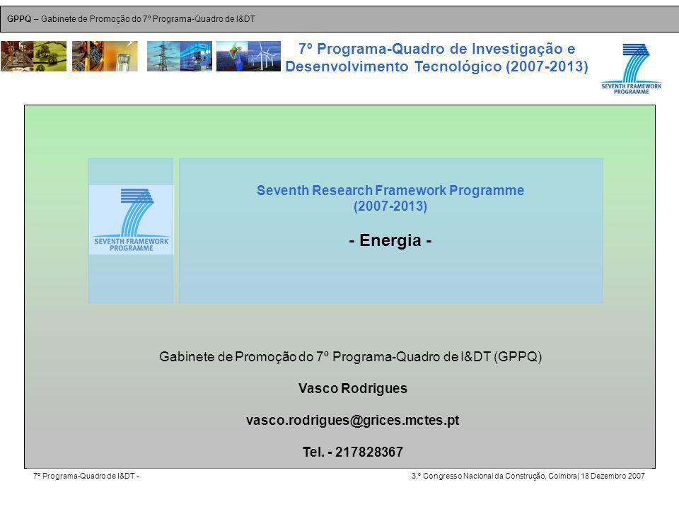GPPQ – Gabinete de Promoção do 7º Programa-Quadro de I&DT 7º Programa-Quadro de I&DT -3.º Congresso Nacional da Construção, Coimbra| 18 Dezembro 2007 7º Programa-Quadro de Investigação e Desenvolvimento Tecnológico (2007-2013) 34 Gabinete de Promoção do 7º Programa-Quadro de I&DT (GPPQ) Vasco Rodrigues vasco.rodrigues@grices.mctes.pt Tel.