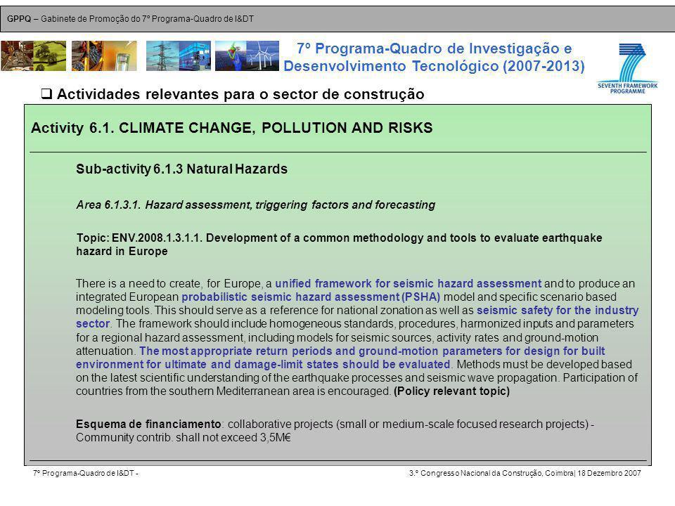 GPPQ – Gabinete de Promoção do 7º Programa-Quadro de I&DT 7º Programa-Quadro de I&DT -3.º Congresso Nacional da Construção, Coimbra| 18 Dezembro 2007 7º Programa-Quadro de Investigação e Desenvolvimento Tecnológico (2007-2013) 39 Activity 6.1.