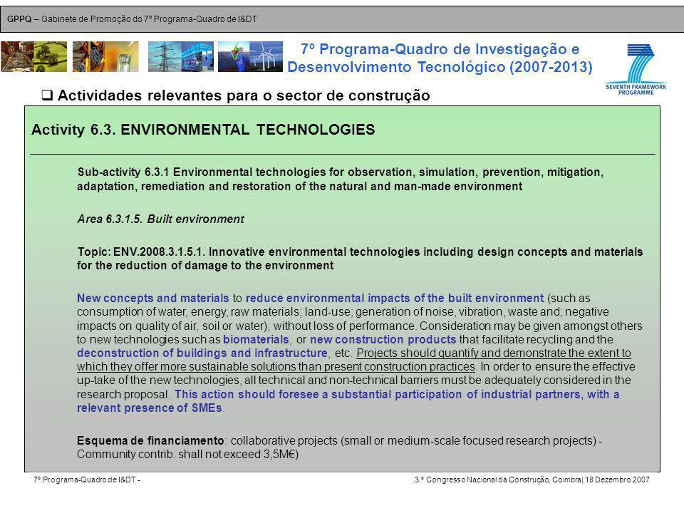 GPPQ – Gabinete de Promoção do 7º Programa-Quadro de I&DT 7º Programa-Quadro de I&DT -3.º Congresso Nacional da Construção, Coimbra| 18 Dezembro 2007 7º Programa-Quadro de Investigação e Desenvolvimento Tecnológico (2007-2013) 40 Activity 6.3.