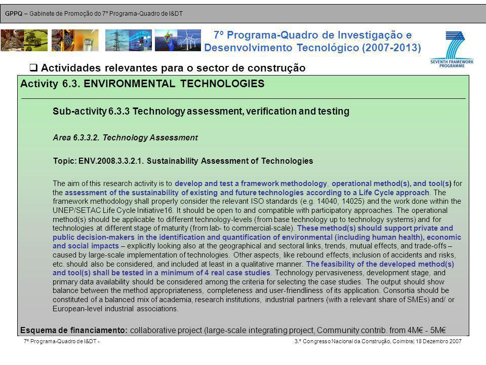 GPPQ – Gabinete de Promoção do 7º Programa-Quadro de I&DT 7º Programa-Quadro de I&DT -3.º Congresso Nacional da Construção, Coimbra| 18 Dezembro 2007 7º Programa-Quadro de Investigação e Desenvolvimento Tecnológico (2007-2013) 42 Activity 6.3.