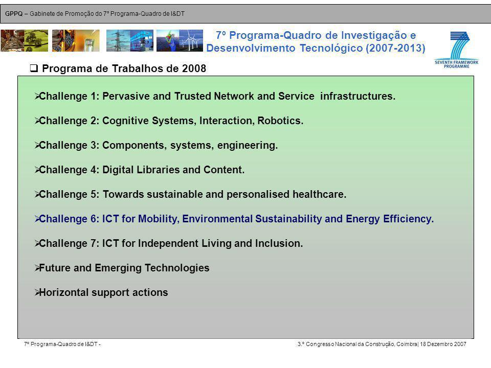 GPPQ – Gabinete de Promoção do 7º Programa-Quadro de I&DT 7º Programa-Quadro de I&DT -3.º Congresso Nacional da Construção, Coimbra| 18 Dezembro 2007 7º Programa-Quadro de Investigação e Desenvolvimento Tecnológico (2007-2013) 5 Programa de Trabalhos de 2008 Challenge 1: Pervasive and Trusted Network and Service infrastructures.