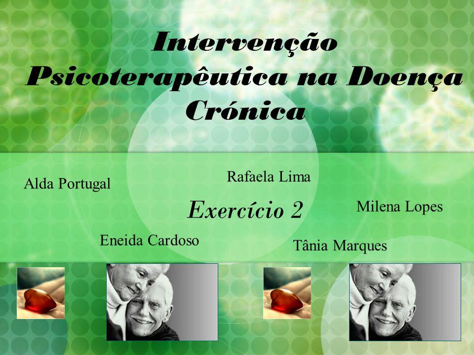 Intervenção Psicoterapêutica na Doença Crónica Exercício 2 Alda Portugal Eneida Cardoso Rafaela Lima Milena Lopes Tânia Marques