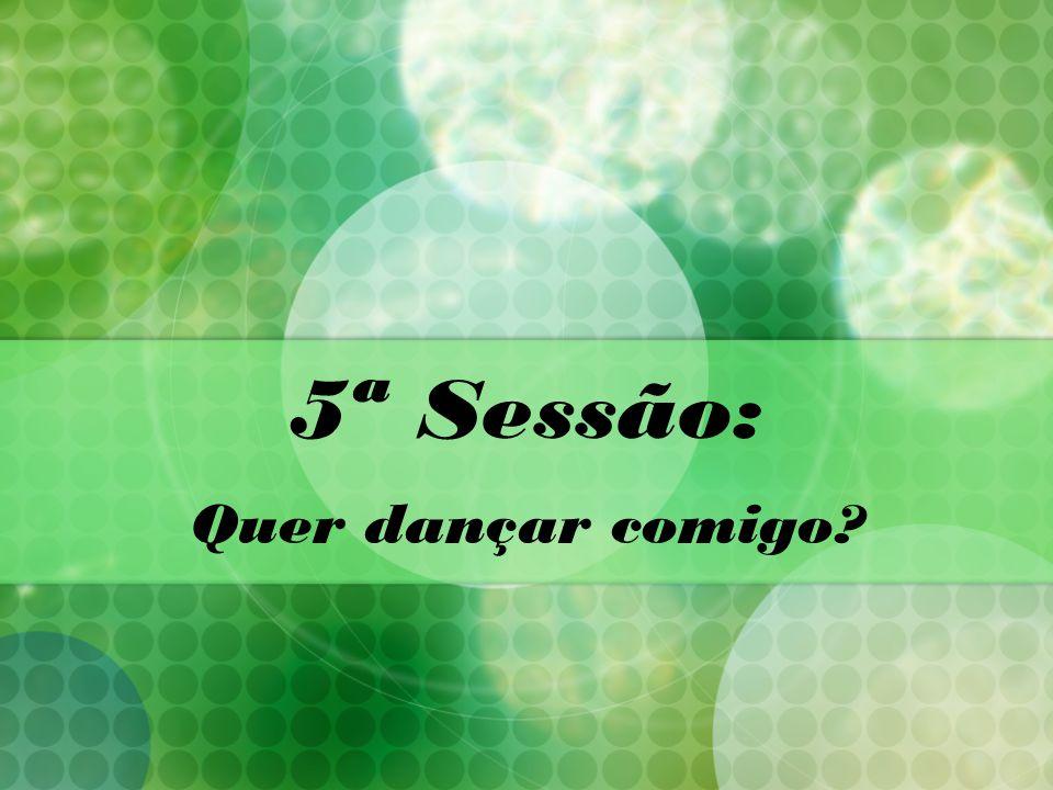 5ª Sessão: Quer dançar comigo?