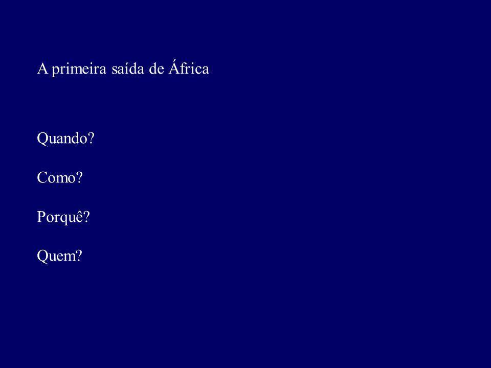 A primeira saída de África Quando? Como? Porquê? Quem?