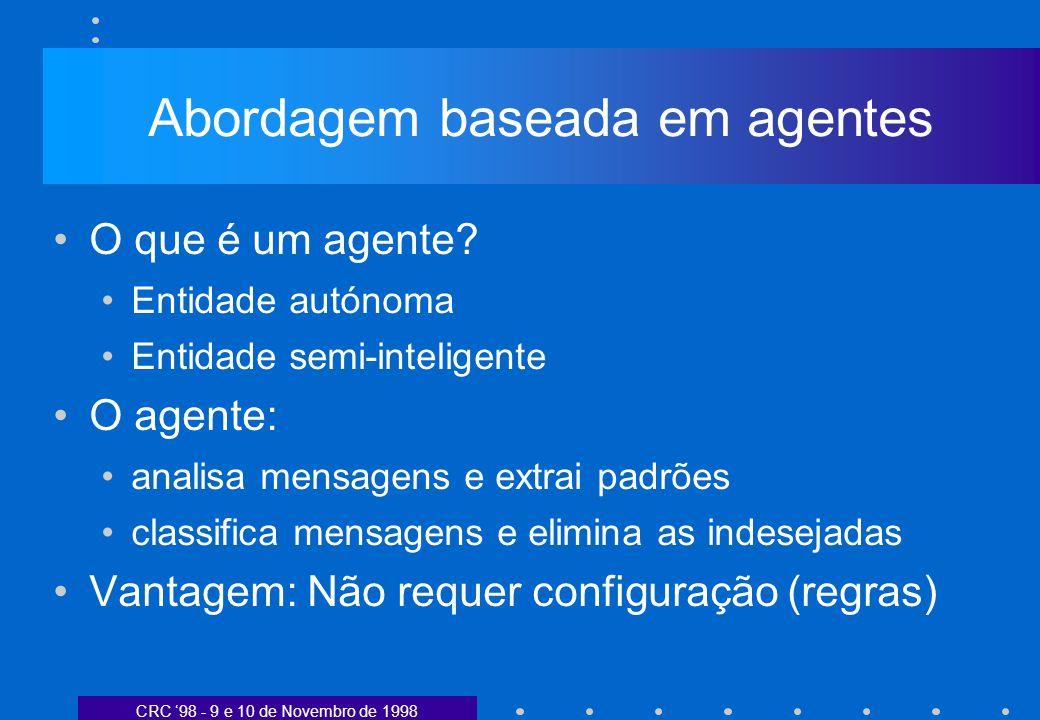 CRC 98 - 9 e 10 de Novembro de 1998 Abordagem baseada em agentes O que é um agente? Entidade autónoma Entidade semi-inteligente O agente: analisa mens