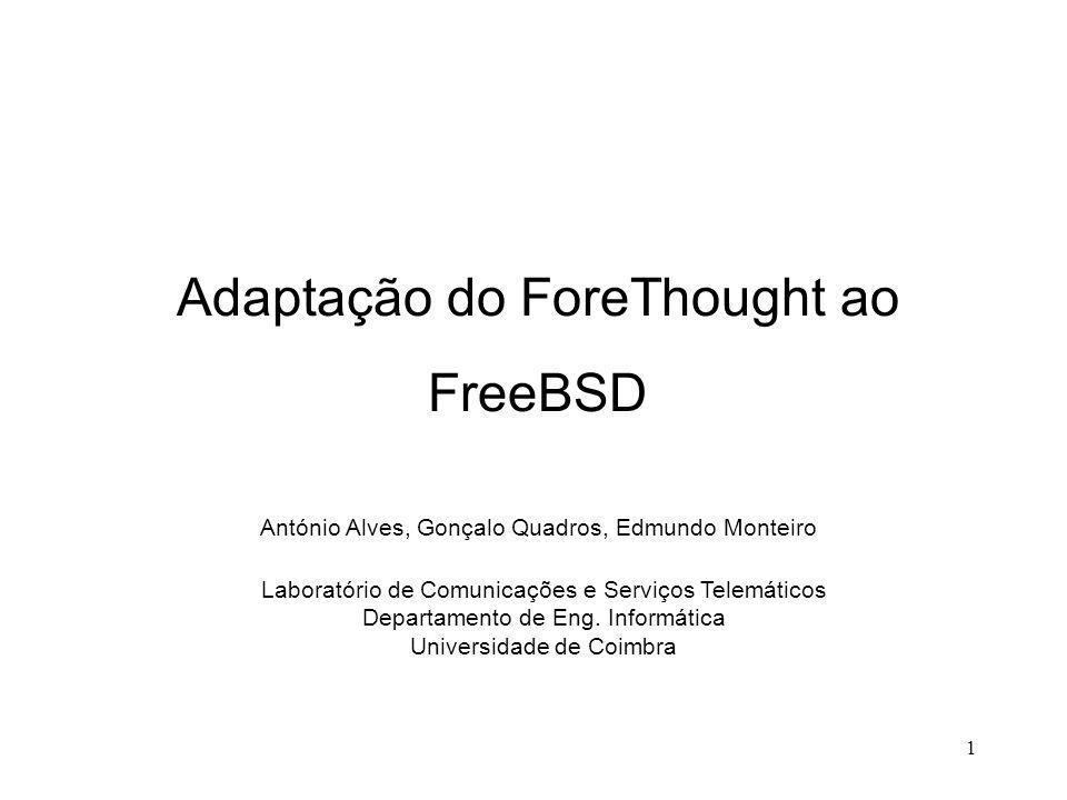 1 Adaptação do ForeThought ao FreeBSD António Alves, Gonçalo Quadros, Edmundo Monteiro Laboratório de Comunicações e Serviços Telemáticos Departamento