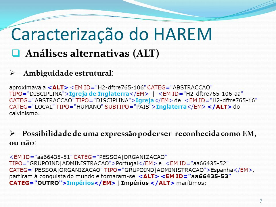 Caracterização do HAREM Análises alternativas (ALT) 7 Ambiguidade estrutural : aproximava a Igreja de Inglaterra | Igreja de Inglaterra do calvinismo.