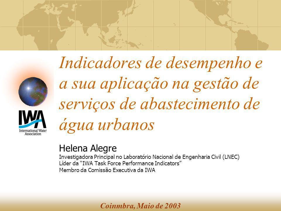Indicadores de desempenho e a sua aplicação na gestão de serviços de abastecimento de água urbanos Helena Alegre Investigadora Principal no Laboratóri