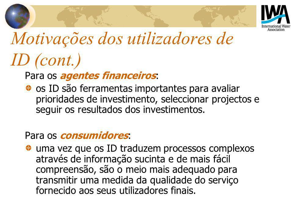 Motivações dos utilizadores de ID (cont.) Para os agentes financeiros: os ID são ferramentas importantes para avaliar prioridades de investimento, seleccionar projectos e seguir os resultados dos investimentos.