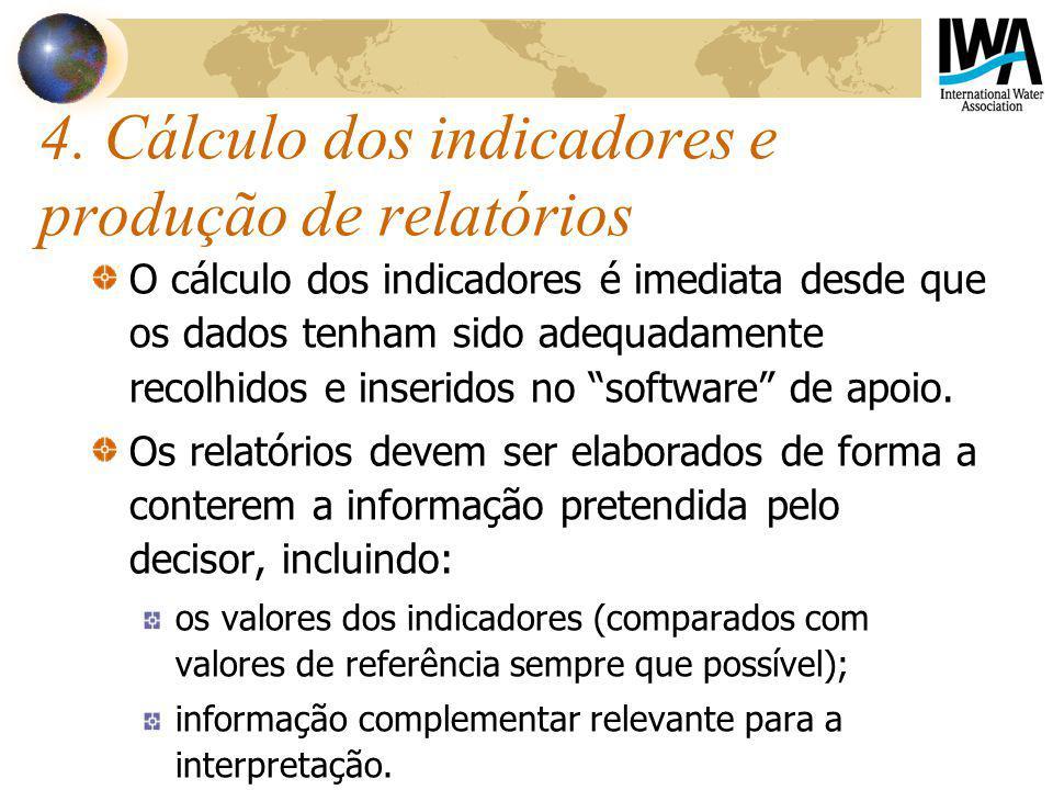 4. Cálculo dos indicadores e produção de relatórios O cálculo dos indicadores é imediata desde que os dados tenham sido adequadamente recolhidos e ins