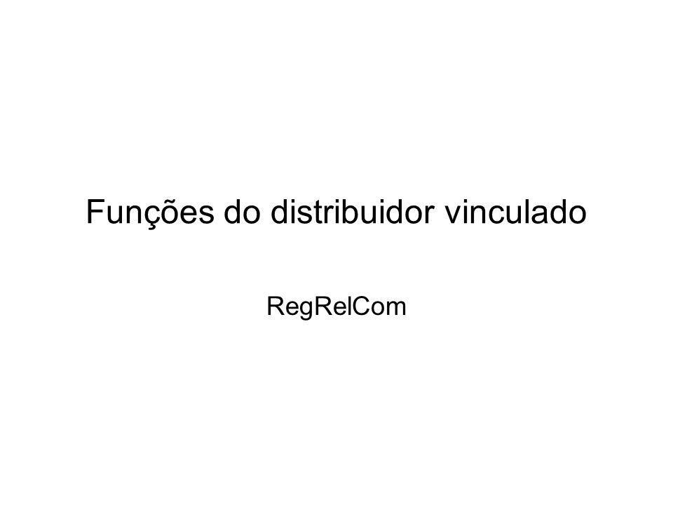 Funções do distribuidor vinculado RegRelCom