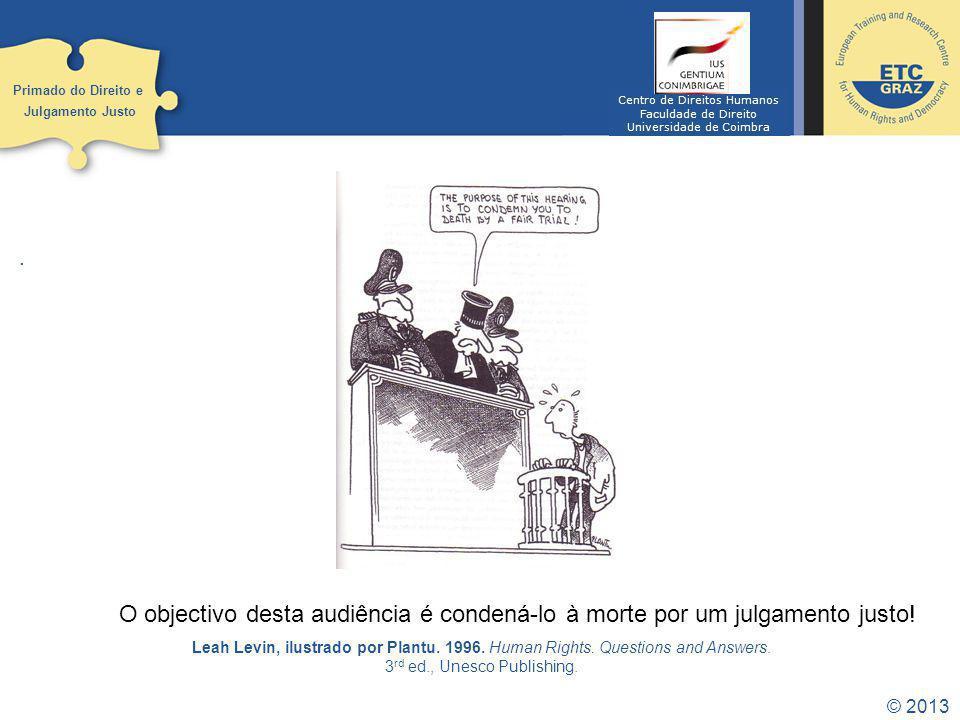 © 2013. Primado do Direito e Julgamento Justo Leah Levin, ilustrado por Plantu.