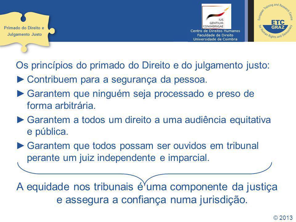 © 2013 Os princípios do primado do Direito e do julgamento justo: Contribuem para a segurança da pessoa.