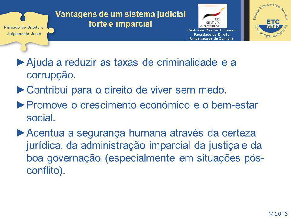 © 2013 Vantagens de um sistema judicial forte e imparcial Ajuda a reduzir as taxas de criminalidade e a corrupção.