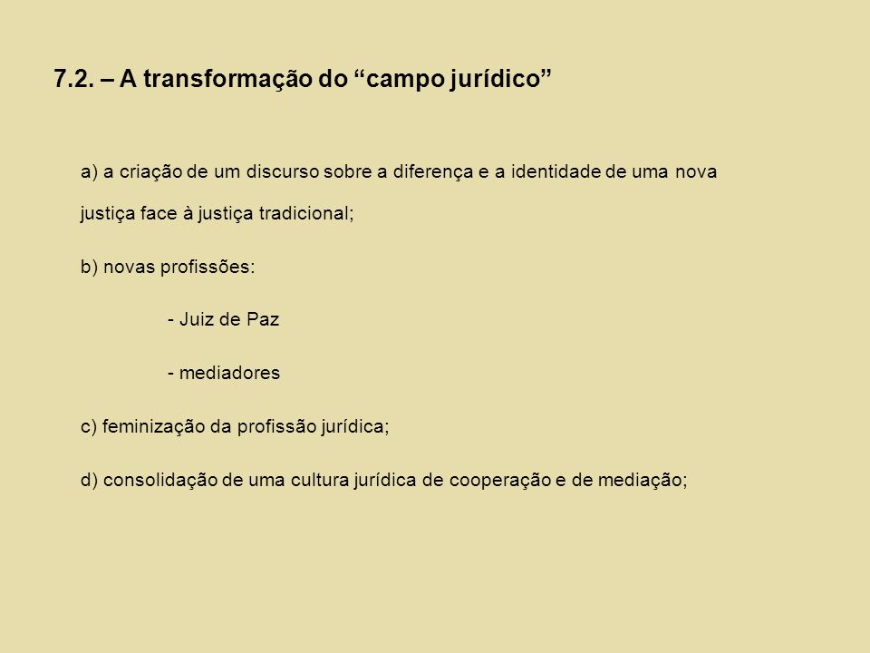 7.2. – A transformação do campo jurídico a) a criação de um discurso sobre a diferença e a identidade de uma nova justiça face à justiça tradicional;