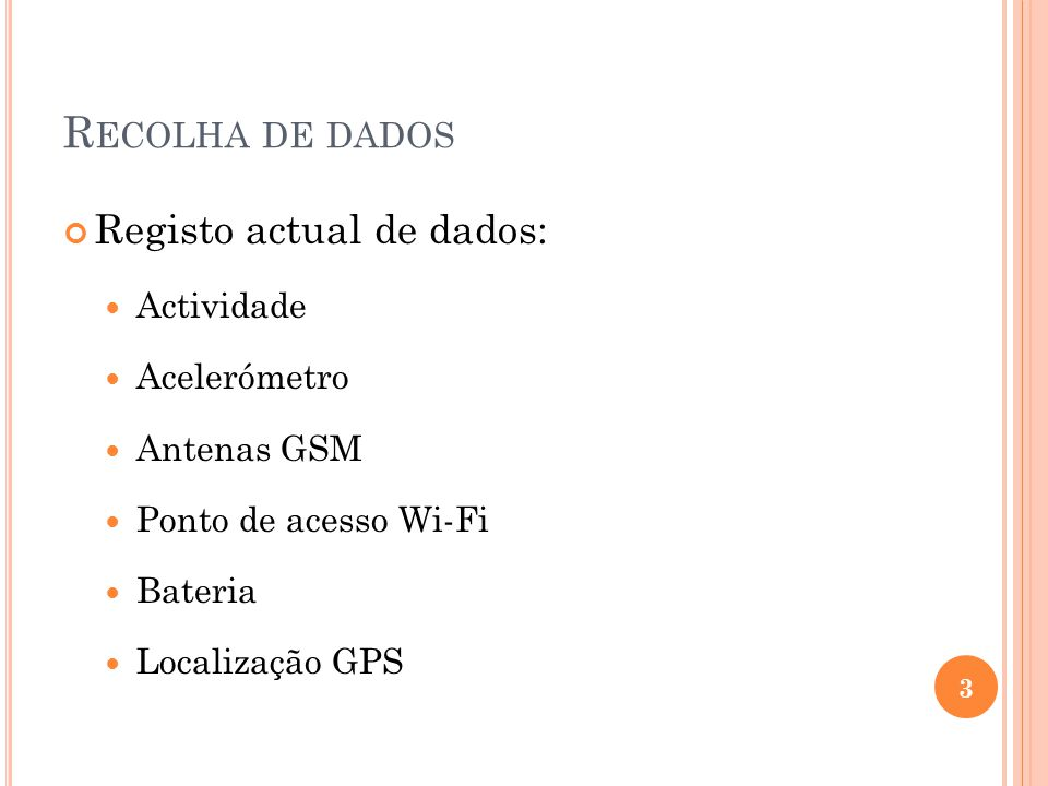 R ECOLHA DE DADOS Registo actual de dados: Actividade Acelerómetro Antenas GSM Ponto de acesso Wi-Fi Bateria Localização GPS 3