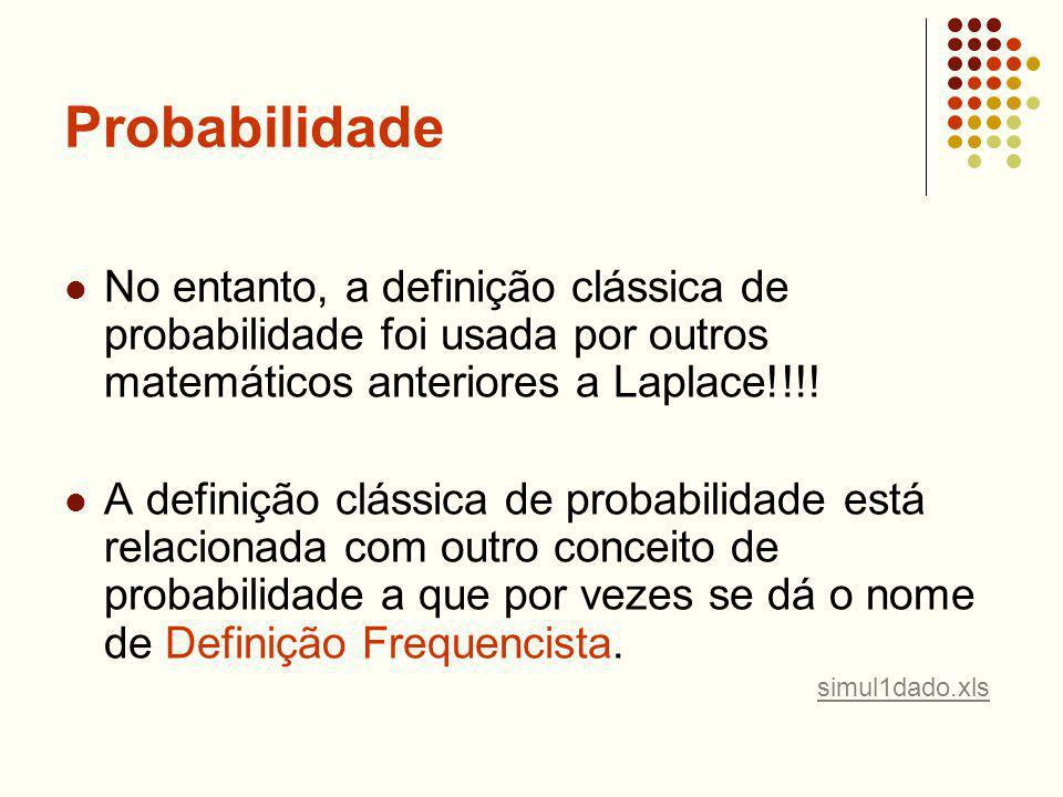 Probabilidade No entanto, a definição clássica de probabilidade foi usada por outros matemáticos anteriores a Laplace!!!! A definição clássica de prob