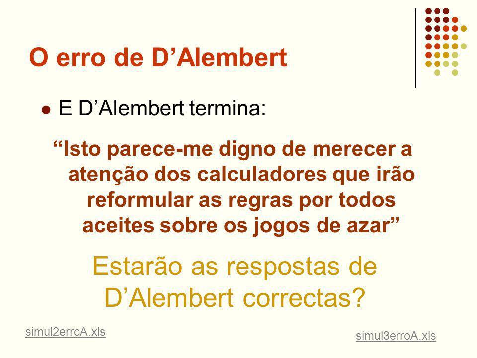 E DAlembert termina: Isto parece-me digno de merecer a atenção dos calculadores que irão reformular as regras por todos aceites sobre os jogos de azar Estarão as respostas de DAlembert correctas.