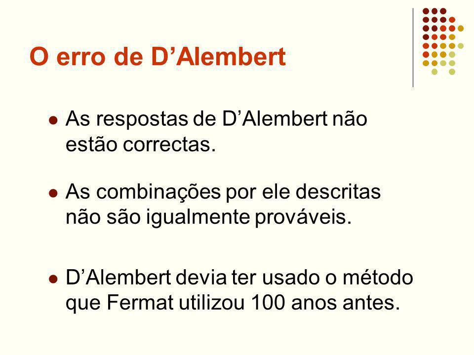 O erro de DAlembert As respostas de DAlembert não estão correctas. As combinações por ele descritas não são igualmente prováveis. DAlembert devia ter