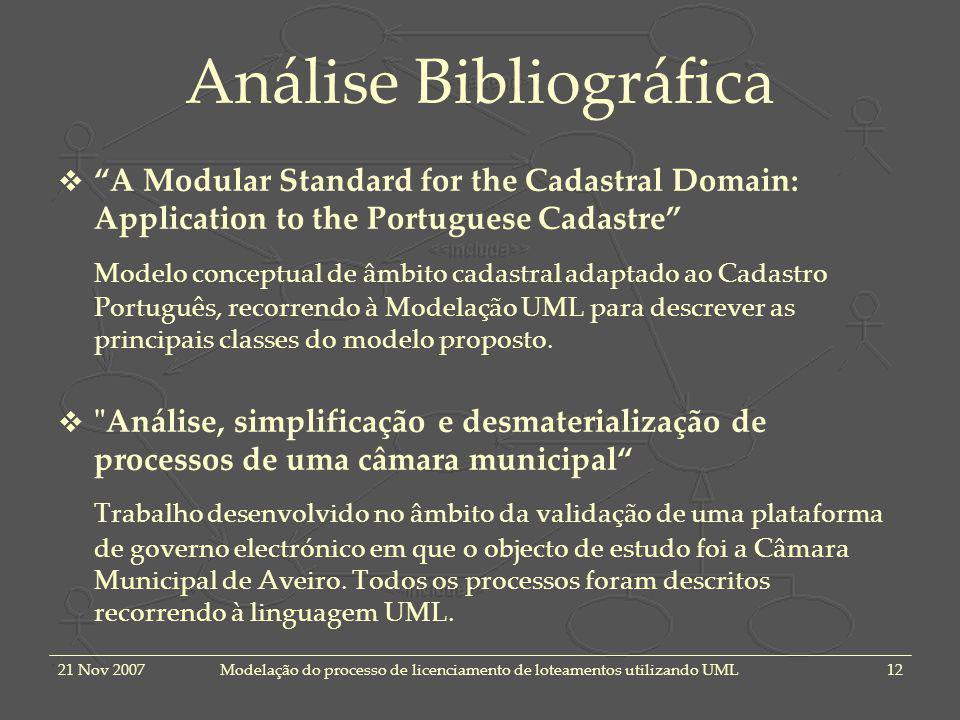 21 Nov 2007Modelação do processo de licenciamento de loteamentos utilizando UML12 Análise Bibliográfica A Modular Standard for the Cadastral Domain: A