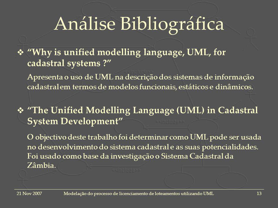 21 Nov 2007Modelação do processo de licenciamento de loteamentos utilizando UML13 Análise Bibliográfica Why is unified modelling language, UML, for cadastral systems .