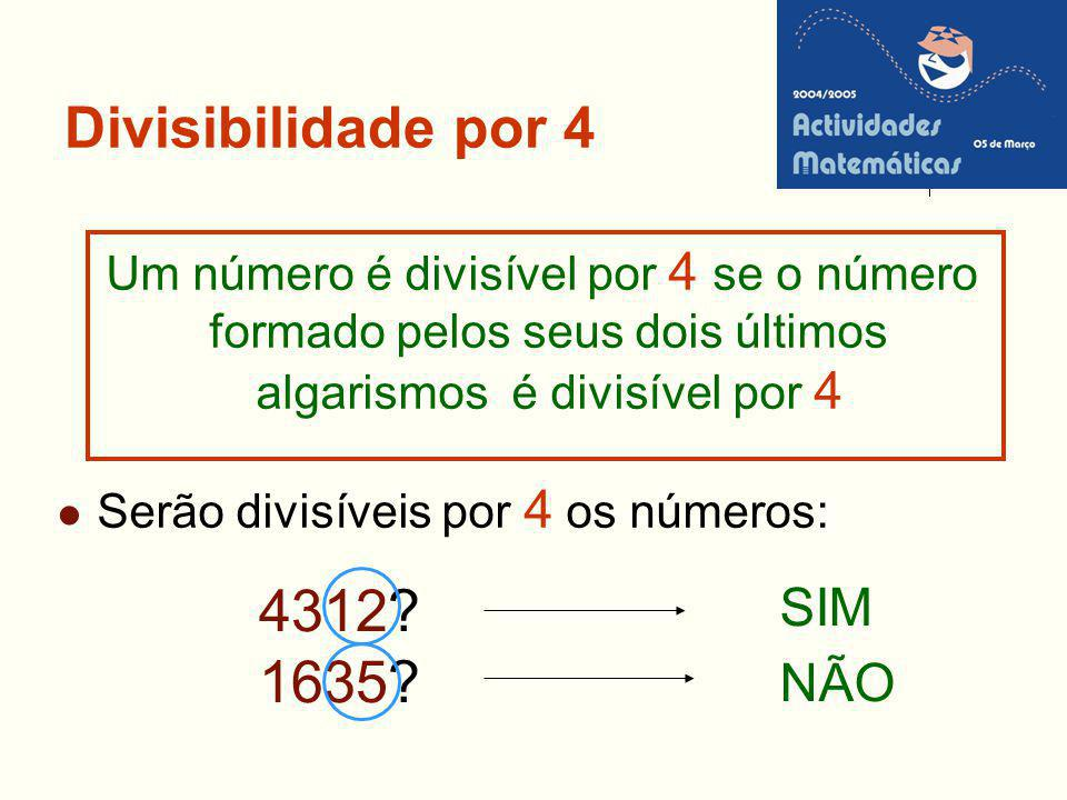 Divisibilidade por 4 Um número é divisível por 4 se o número formado pelos seus dois últimos algarismos é divisível por 4 Serão divisíveis por 4 os nú