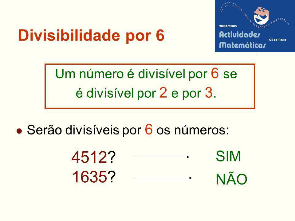 Divisibilidade por 6 Um número é divisível por 6 se é divisível por 2 e por 3. Serão divisíveis por 6 os números: 4512? 1635? SIM NÃO