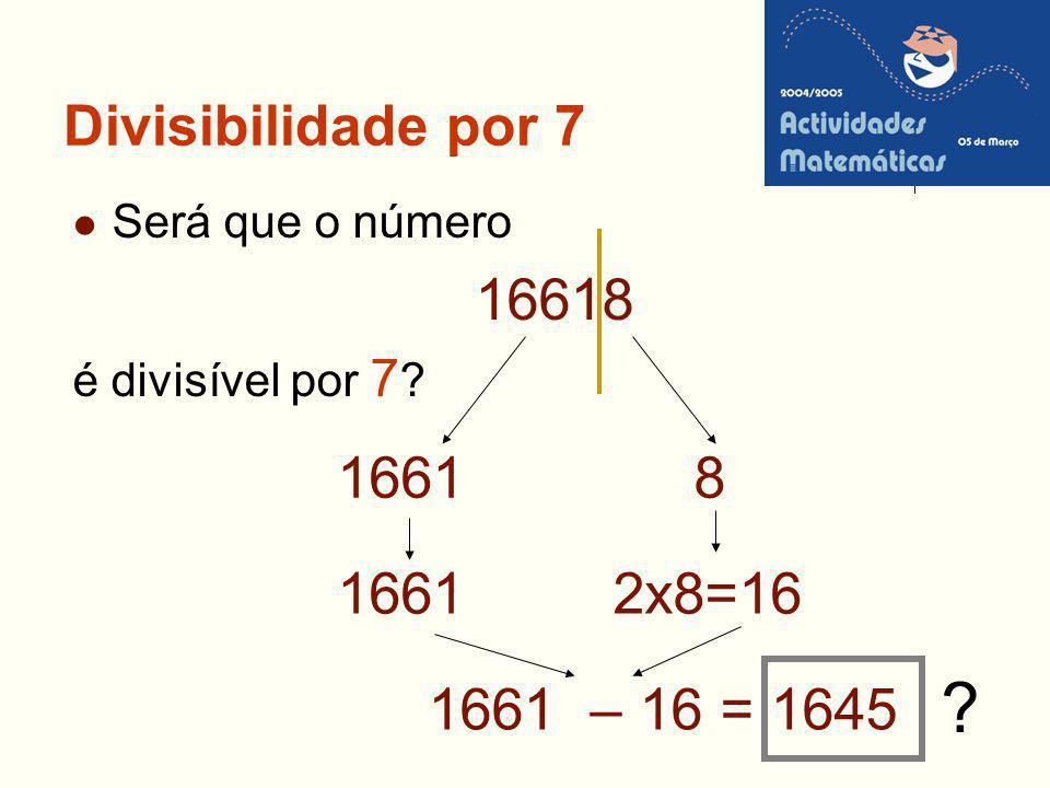 Divisibilidade por 7 Será que o número 16618 é divisível por 7 ? 1661 – 16 = 1645 1661 8 1661 2x8=16 ?