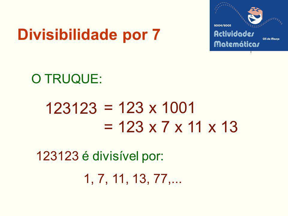 Divisibilidade por 7 = 123 x 1001 = 123 x 7 x 11 x 13 123123 O TRUQUE: 123123 é divisível por: 1, 7, 11, 13, 77,...