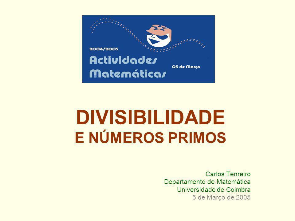 DIVISIBILIDADE E NÚMEROS PRIMOS Carlos Tenreiro Departamento de Matemática Universidade de Coimbra 5 de Março de 2005