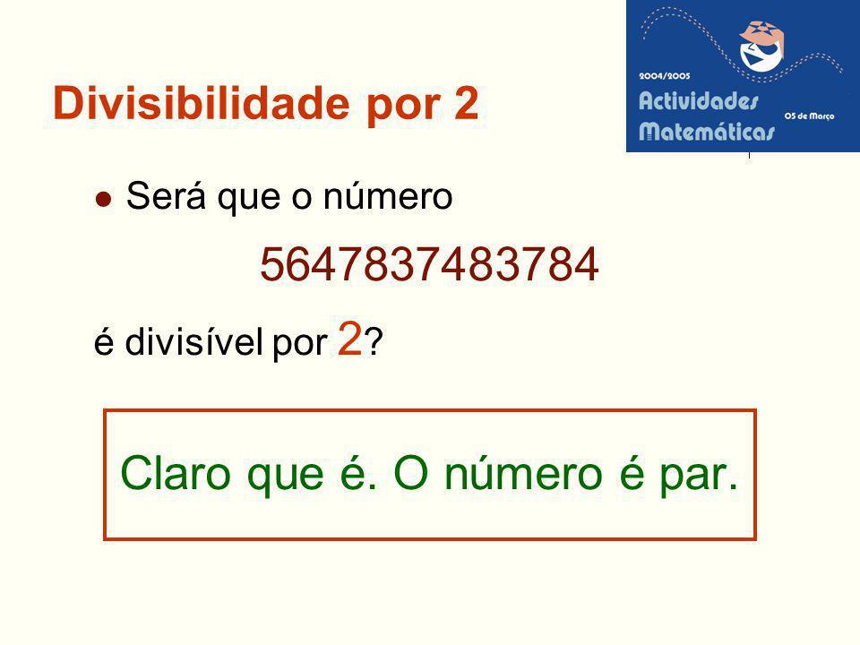 Divisibilidade por 2 Será que o número 5647837483784 é divisível por 2 ? Claro que é. O número é par.
