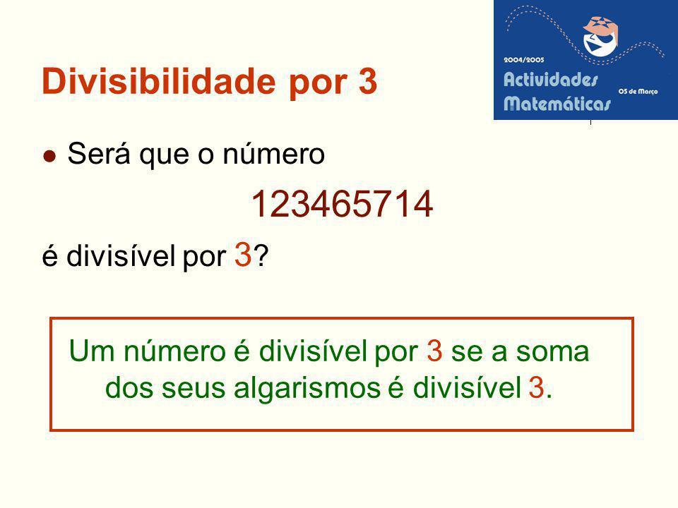 Divisibilidade por 3 Será que o número 123465714 é divisível por 3 ? Um número é divisível por 3 se a soma dos seus algarismos é divisível 3.