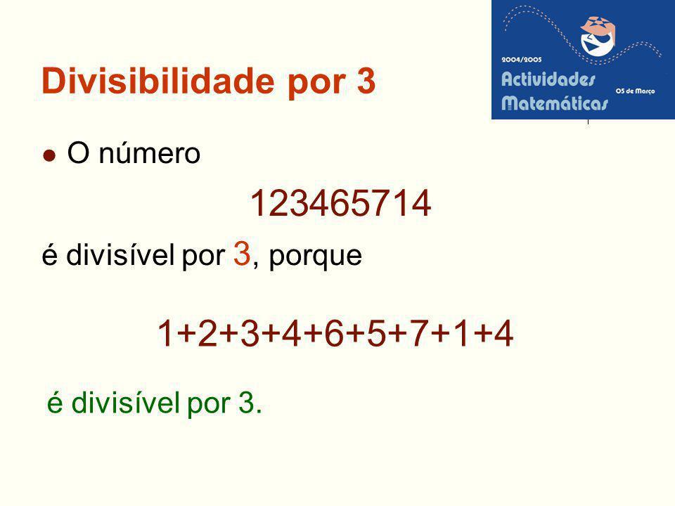 Divisibilidade por 3 O número 123465714 é divisível por 3, porque 1+2+3+4+6+5+7+1+4 é divisível por 3.