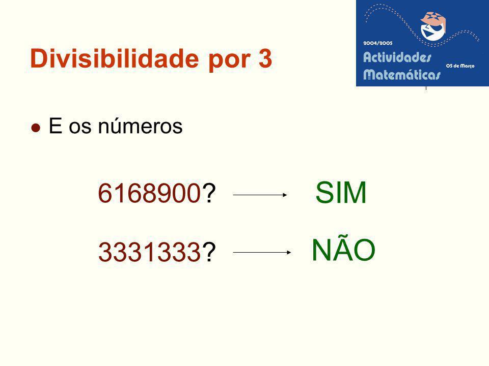 Divisibilidade por 3 E os números 6168900? 3331333? SIM NÃO