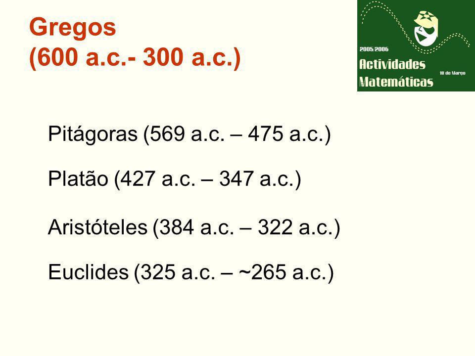 Gregos (600 a.c.- 300 a.c.) Pitágoras (569 a.c.– 475 a.c.) Platão (427 a.c.